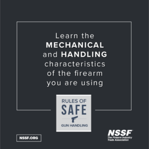 Learn the Mechanical and Handling Characteristics of the Firearm You Are Using: NSSF