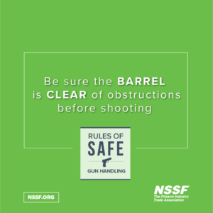Be Sure Your Barrel is Clear of Obstructions Before Shooting ; NSSF